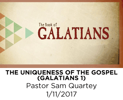The Uniqueness of the Gospel - Galatians 1 - Pastor Sam Quartey