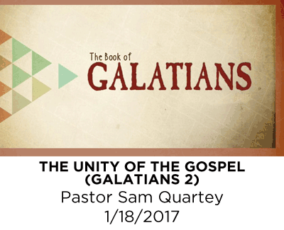 The Unity of the Gospel - Galatians 2 - Pastor Sam Quartey