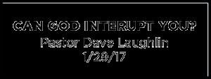 Can God Interupt you?