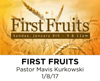 First Fruits - Pastor Mavis Kurkowski