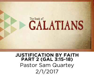 Justification By Faith - Part 2 - Galatians 3:15-18 - Pastor Sam Quartey