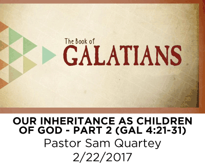 Our Inheritance as Children of God - Part 2 - Galatians 4:21-31 - Pastor Sam Quartey