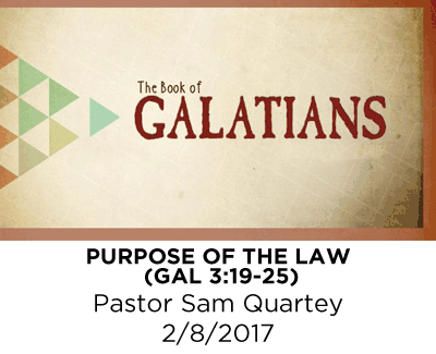 Purpose of the Law - Galatians 3:19-25 - Pastor Sam Quartey
