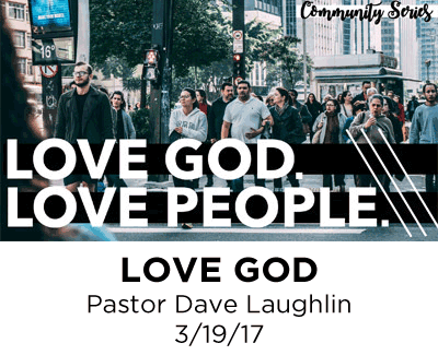 Love God - Pastor Dave Laughlin