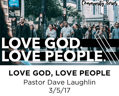 Love God, Love People - Pastor Dave Laughlin