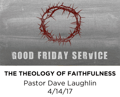 The Theology of Faithfulness - Pastor Dave Laughlin