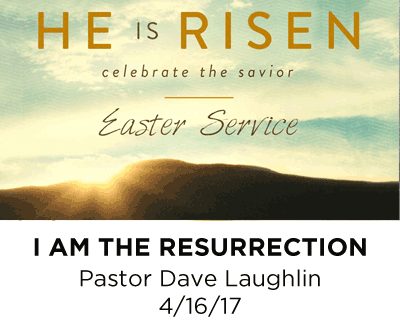 I am the Resurrection - Pastor Dave Laughlin