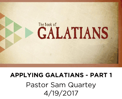 Applying Galatians – Part 1 - Pastor Sam Quartey