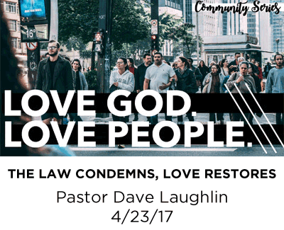 The Law Condemns, Love Restores - Pastor Dave Laughlin