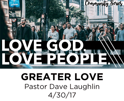 Greater Love - Pastor Dave Laughlin