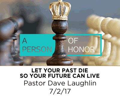 Let Your Past Die So Your Future Can Live - Pastor Dave Laughlin