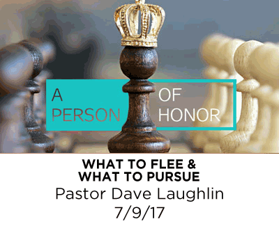 What to Flee & What to Pursue - Pastor Dave Laughlin