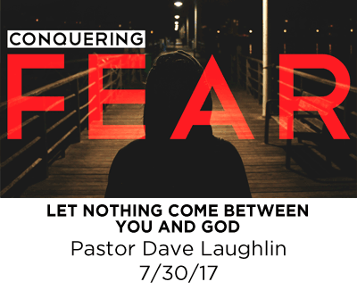 Let Nothing Come Between You and God - Pastor Dave Laughlin