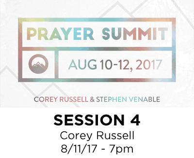 Prayer Summit 2017 - Session 4 - Corey Russell