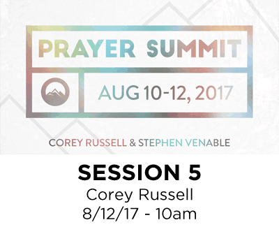 Prayer Summit 2017 - Session 5 - Corey Russell