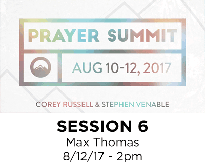 Prayer Summit 2017 - Session 6 - Max Thomas