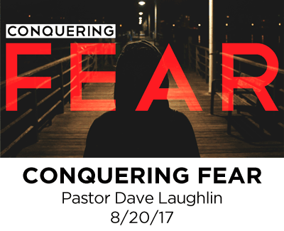 Conquering Fear - Pastor Dave Laughlin