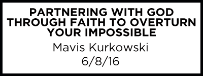 Partnering with God through Faith to Overturn your Impossible