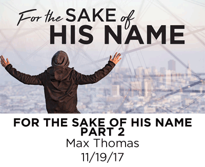 For the Sake of His Name - Part 2 - Max Thomas