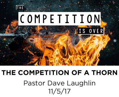 The Competition of a Thorn - Pastor Dave Laughlin
