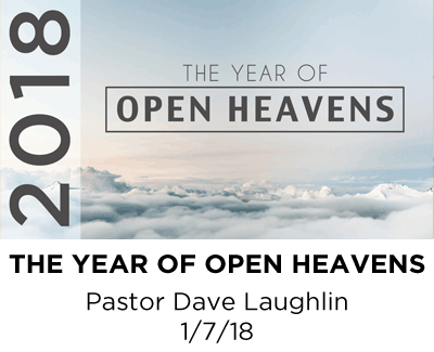 The Year of Open Heavens - Pastor Dave Laughlin