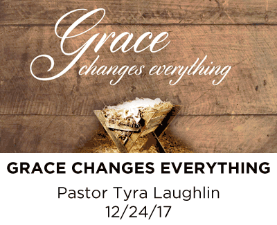 Grace Changes Everything - Pastor Tyra Laughlin