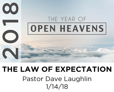 the Law of Expectation - Pastor Dave Laughlin