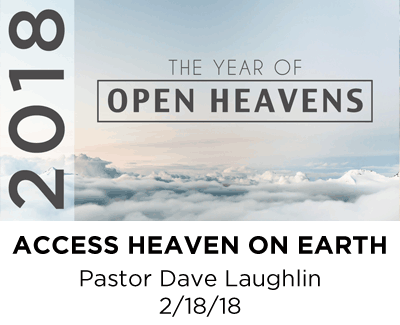 Access Heaven on Earth - Pastor Dave Laughlin