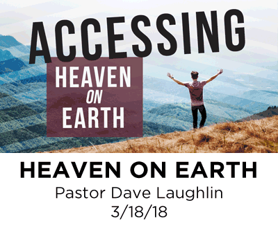 Heaven on Earth - Pastor Dave Laughlin