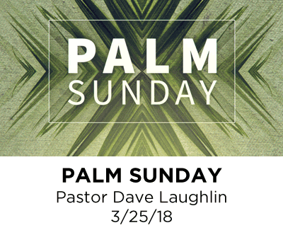 Palm Sunday - Pastor Dave Laughlin