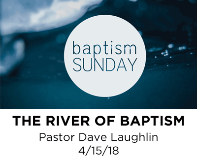 The River of Baptism - Pastor Dave Laughlin