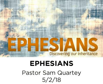 Ephesians - Pastor Sam Quartey