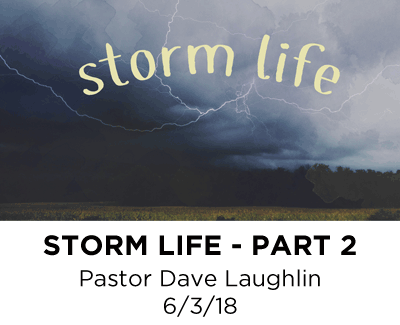Storm Life - Part 2 - Pastor Dave Laughlin
