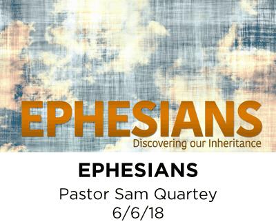Ephesians- Pastor Sam Quartey