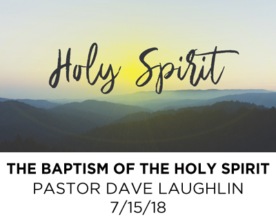 The Baptism of the Holy Spirit - Pastor David Laughlin