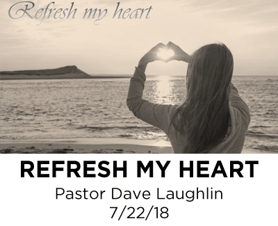 Refresh your Heart - Pastor Dave Laughlin