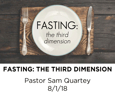 Fasting: The Third Dimension - Pastor Sam Quartey