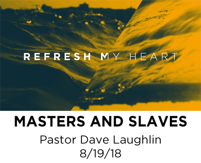 Masters and Slaves - Pastor Dave Laughlin