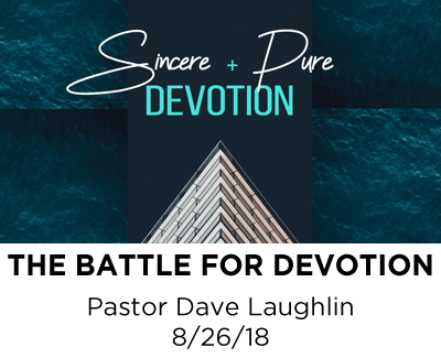 The Battle for Devotion - Pastor Dave Laughlin
