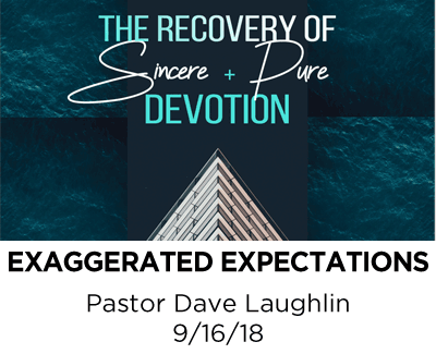 Exaggerated Expectations - Pastor Dave Laughlin