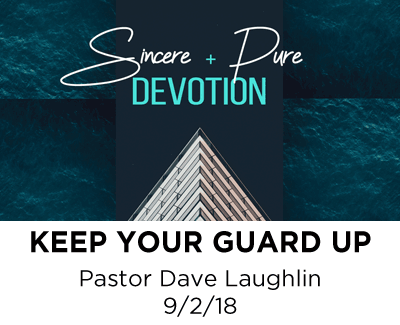 Keep your Guard Up - Pastor Dave Laughlin
