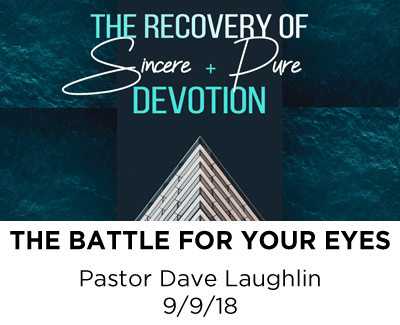 The Battle for your Eyes - Pastor Dave Laughlin