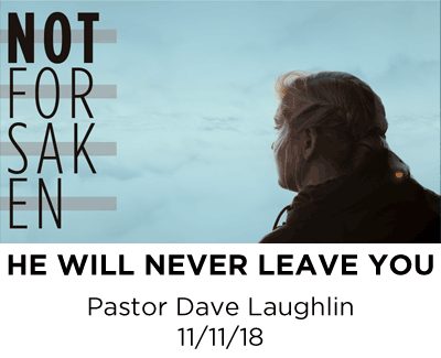 He will never leave you - Pastor Dave Laughlin