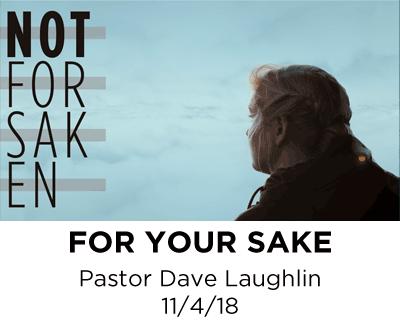 For Your Sake - Pastor Dave Laughlin