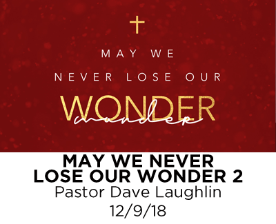 May We Never Lose Our Wonder 2 - Pastor Dave Laughlin