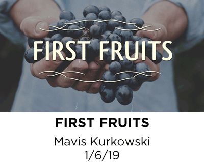 First Fruits - Mavis Kurkowski