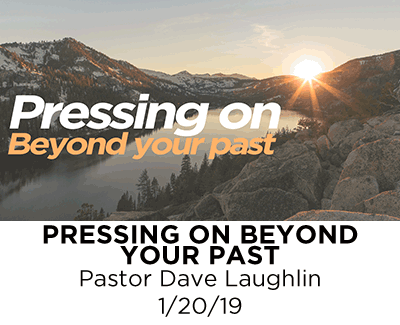 Pressing On Beyond our Past - Pastor Dave Laughlin