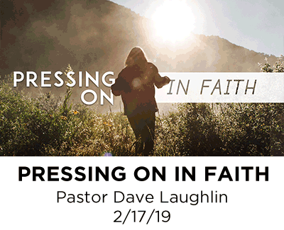 Pressing on in Faith - Pastor Dave Laughlin