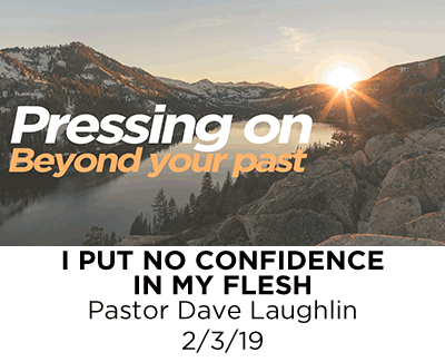 I Put No Confidence in My Flesh - Pastor Dave Laughlin