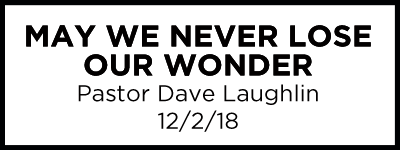 May We Never Lose Our Wonder - Pastor Dave Laughlin